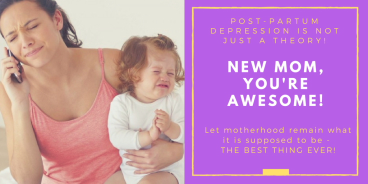 Post-Partum Depression is not just a theory!